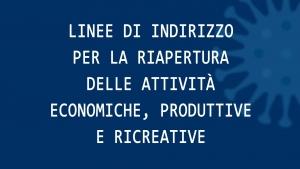 Linee di indirizzo per la riapertura delle Attività Economiche, Produttive e Ricreative